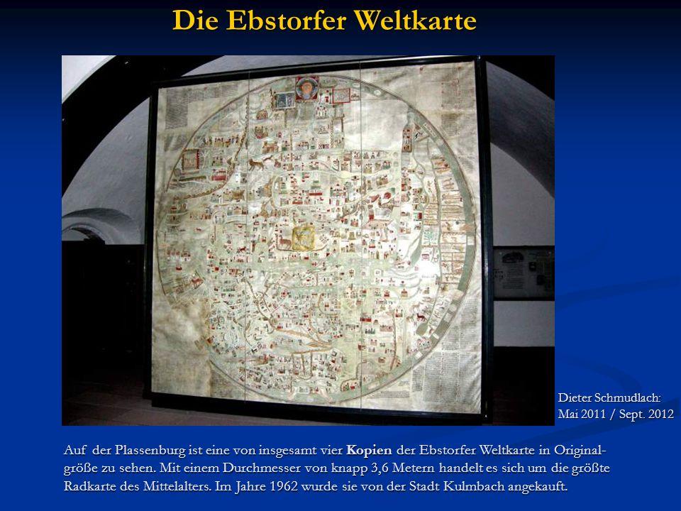 Die Ebstorfer Weltkarte Auf der Plassenburg ist eine von insgesamt vier Kopien der Ebstorfer Weltkarte in Original- größe zu sehen. Mit einem Durchmes