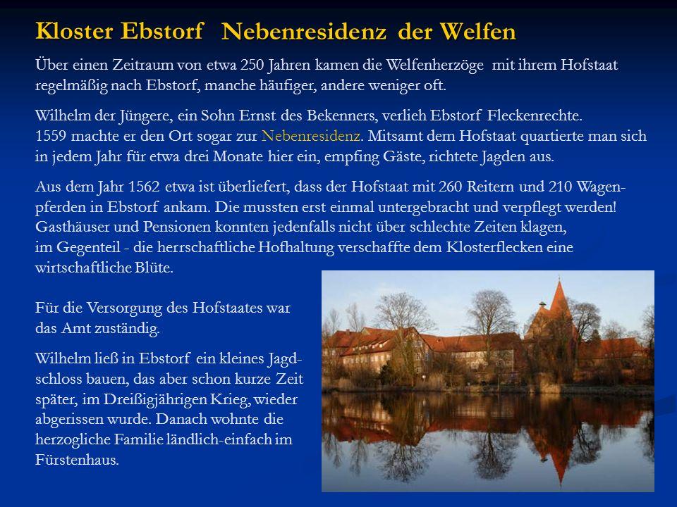 Kloster Ebstorf Über einen Zeitraum von etwa 250 Jahren kamen die Welfenherzöge mit ihrem Hofstaat regelmäßig nach Ebstorf, manche häufiger, andere we