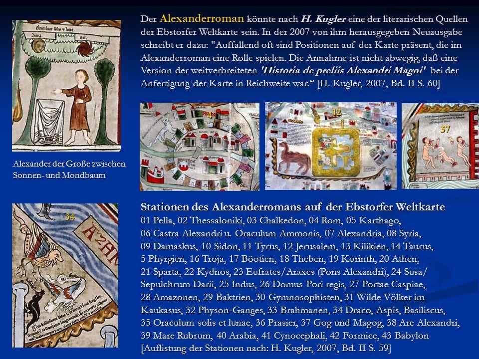 Der Alexanderroman könnte nach H. Kugler eine der literarischen Quellen der Ebstorfer Weltkarte sein. In der 2007 von ihm herausgegeben Neuausgabe sch
