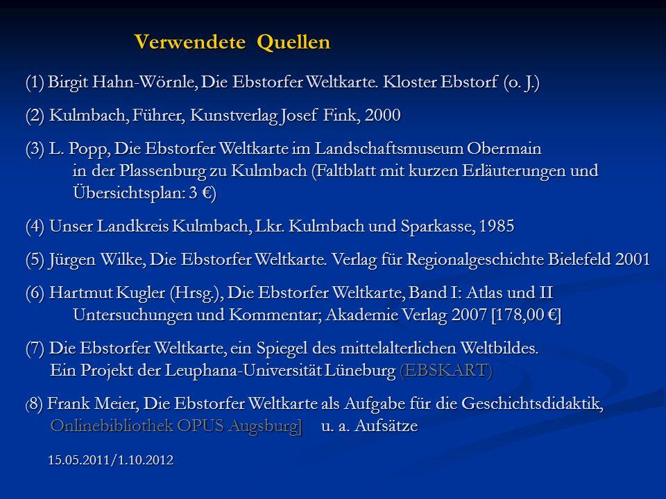 (1) Birgit Hahn-Wörnle, Die Ebstorfer Weltkarte. Kloster Ebstorf (o. J.) (2) Kulmbach, Führer, Kunstverlag Josef Fink, 2000 (3) L. Popp, Die Ebstorfer