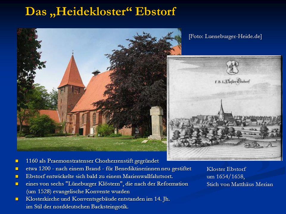 Das Heidekloster Ebstorf 1160 als Praemonstratenser Chorherrenstift gegründet 1160 als Praemonstratenser Chorherrenstift gegründet etwa 1200 - nach ei