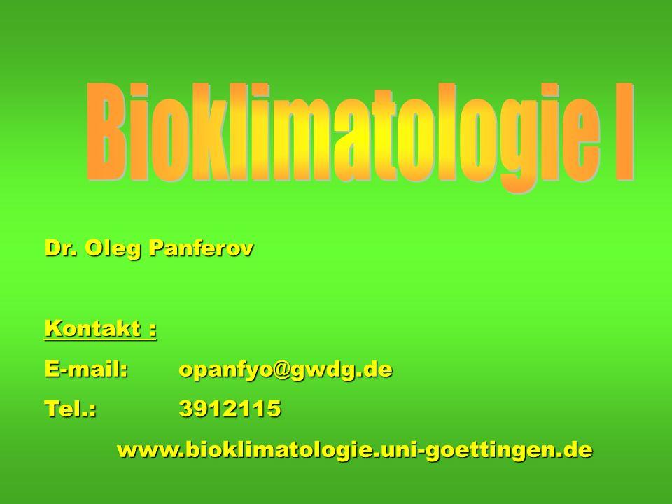 Dr. Oleg Panferov Kontakt : E-mail:opanfyo@gwdg.de Tel.: 3912115 www.bioklimatologie.uni-goettingen.de