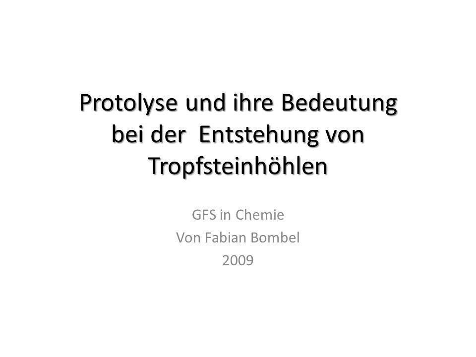 Protolyse und ihre Bedeutung bei der Entstehung von Tropfsteinhöhlen GFS in Chemie Von Fabian Bombel 2009