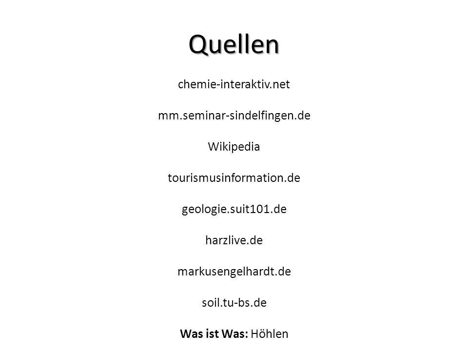 Quellen chemie-interaktiv.net mm.seminar-sindelfingen.de Wikipedia tourismusinformation.de geologie.suit101.de harzlive.de markusengelhardt.de soil.tu-bs.de Was ist Was: Höhlen