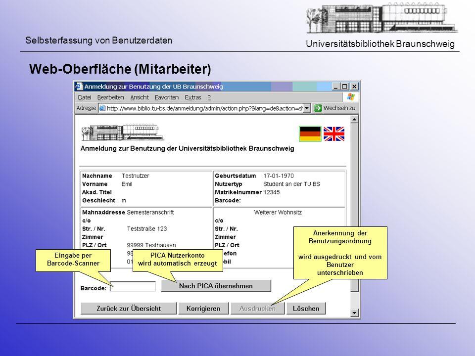Universitätsbibliothek Braunschweig Selbsterfassung von Benutzerdaten Web-Oberfläche (Mitarbeiter) Eingabe per Barcode-Scanner PICA Nutzerkonto wird a