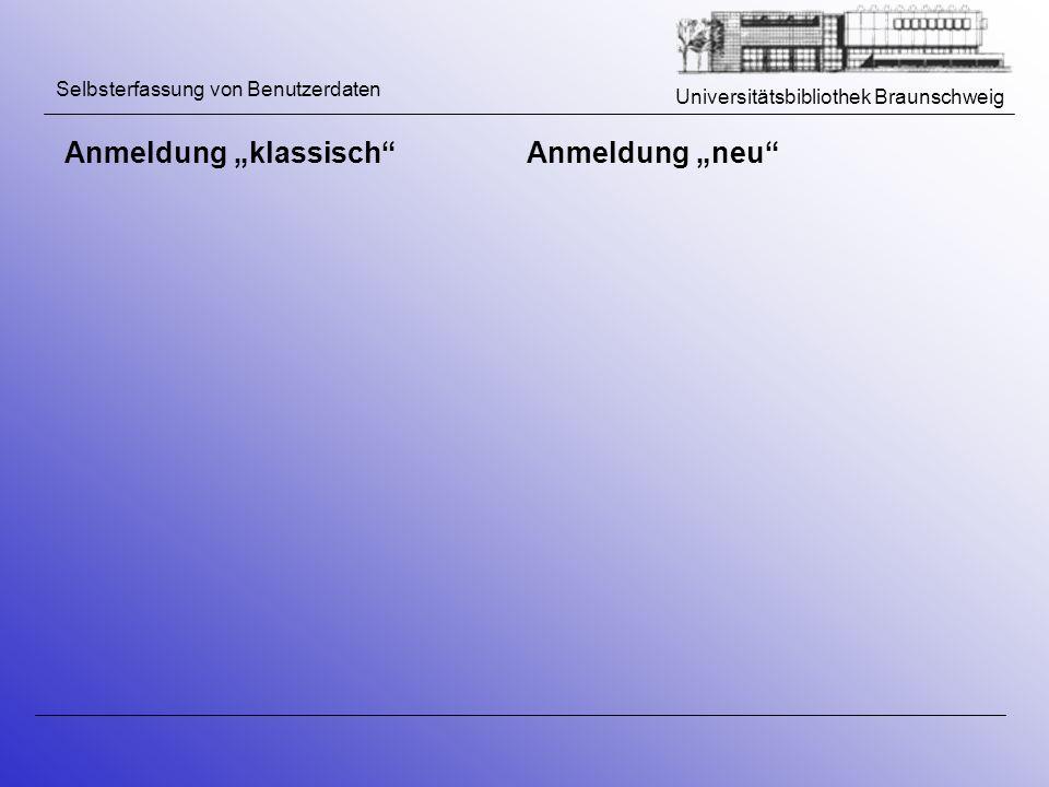 Universitätsbibliothek Braunschweig Selbsterfassung von Benutzerdaten Anmeldung klassischAnmeldung neu