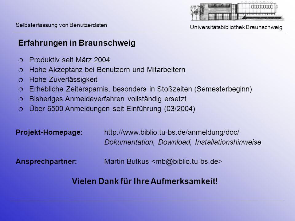 Universitätsbibliothek Braunschweig Selbsterfassung von Benutzerdaten Erfahrungen in Braunschweig Produktiv seit März 2004 Hohe Akzeptanz bei Benutzer