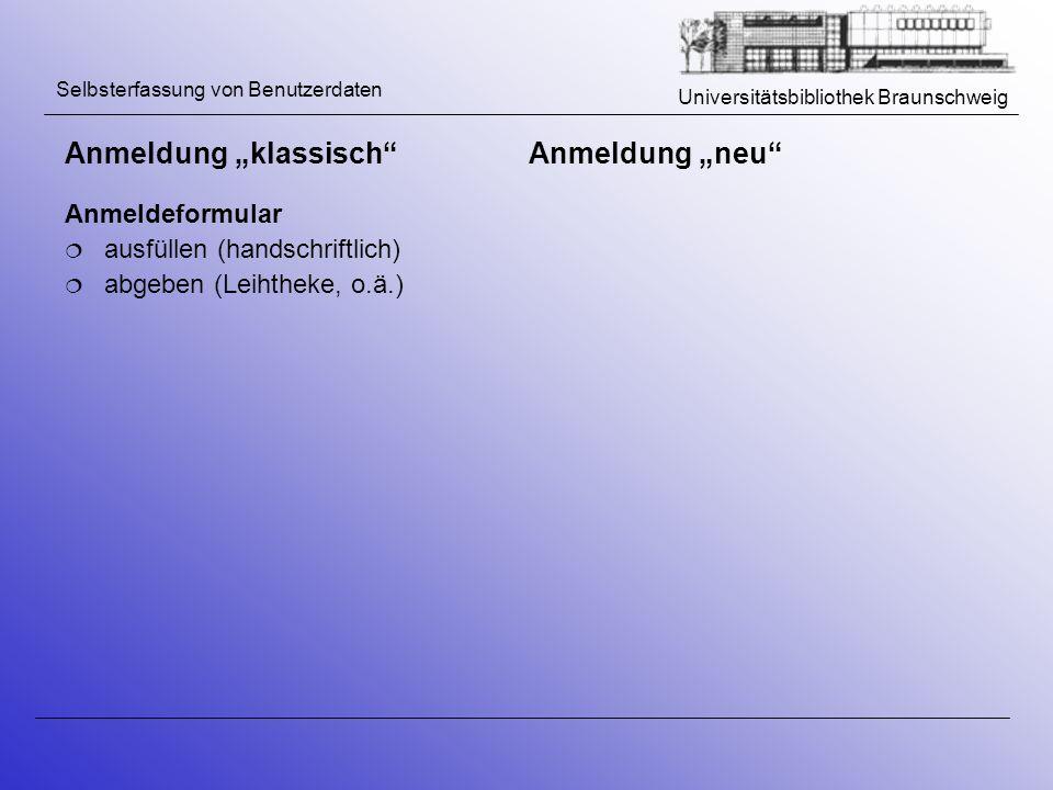 Universitätsbibliothek Braunschweig Selbsterfassung von Benutzerdaten Anmeldeformular ausfüllen (handschriftlich) abgeben (Leihtheke, o.ä.) Anmeldung