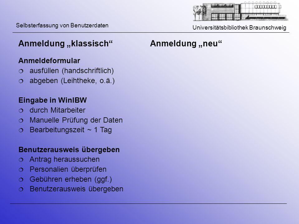 Universitätsbibliothek Braunschweig Selbsterfassung von Benutzerdaten Anmeldeformular ausfüllen (handschriftlich) abgeben (Leihtheke, o.ä.) Eingabe in