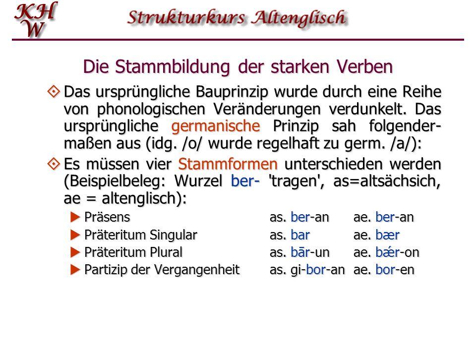 Die Stammbildung der starken Verben In den meisten Fällen hatte der Präsensstamm den Stammvokal /e/, auf den ein nicht-silbischer Sonorant (d.h.