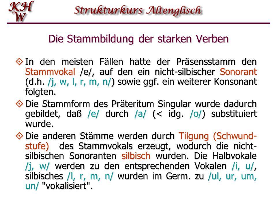 Die Stammbildung der starken Verben In den meisten Fällen hatte der Präsensstamm den Stammvokal /e/, auf den ein nicht-silbischer Sonorant (d.h. /j, w