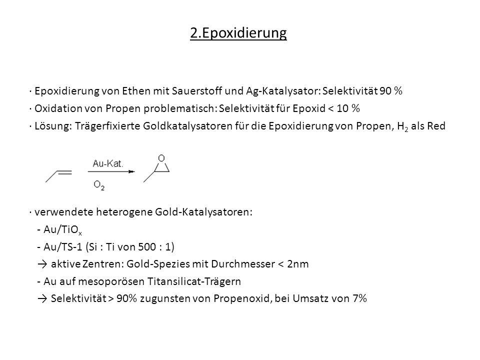 2.Epoxidierung Epoxidierung von Ethen mit Sauerstoff und Ag-Katalysator: Selektivität 90 % Oxidation von Propen problematisch: Selektivität für Epoxid