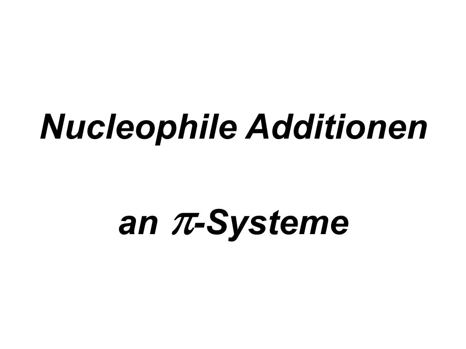 Nucleophile Additionen an -Systeme