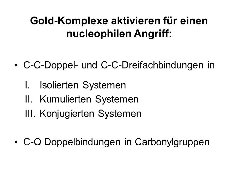 Gold-Komplexe aktivieren für einen nucleophilen Angriff: C-C-Doppel- und C-C-Dreifachbindungen in I.Isolierten Systemen II.Kumulierten Systemen III.Ko