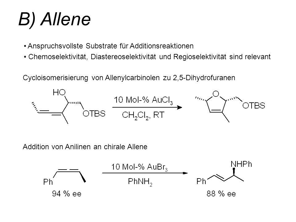B) Allene Cycloisomerisierung von Allenylcarbinolen zu 2,5-Dihydrofuranen Anspruchsvollste Substrate für Additionsreaktionen Chemoselektivität, Diaste
