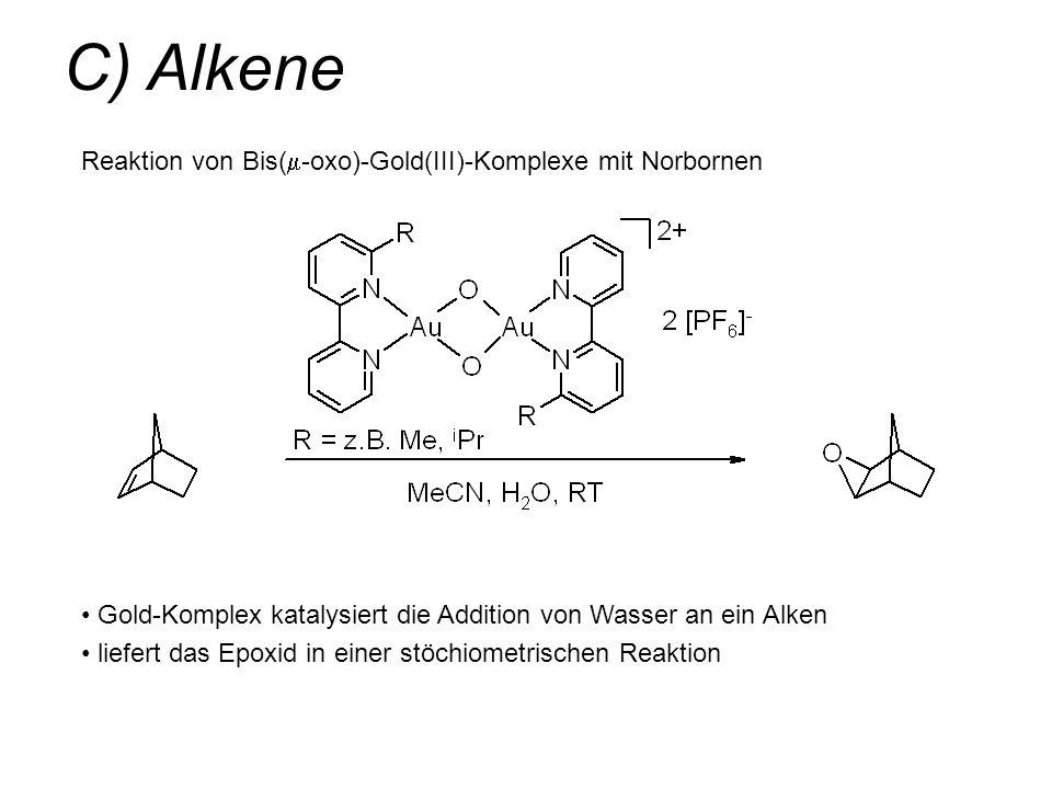 C) Alkene Reaktion von Bis( -oxo)-Gold(III)-Komplexe mit Norbornen Gold-Komplex katalysiert die Addition von Wasser an ein Alken liefert das Epoxid in