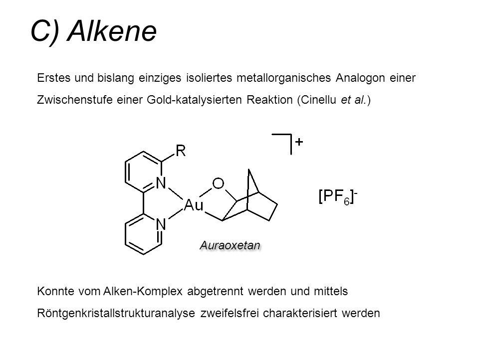 C) Alkene Auraoxetan Erstes und bislang einziges isoliertes metallorganisches Analogon einer Zwischenstufe einer Gold-katalysierten Reaktion (Cinellu