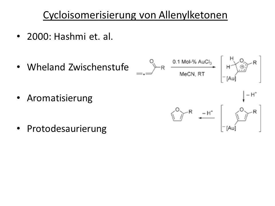 2000: Hashmi et. al. Wheland Zwischenstufe Aromatisierung Protodesaurierung Cycloisomerisierung von Allenylketonen