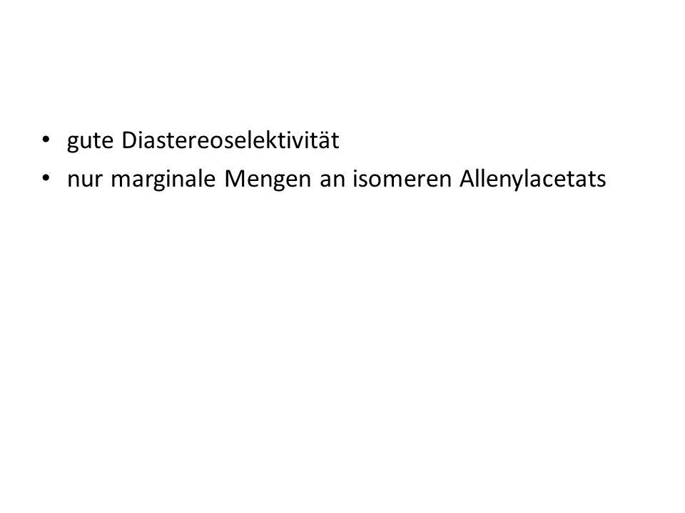 gute Diastereoselektivität nur marginale Mengen an isomeren Allenylacetats