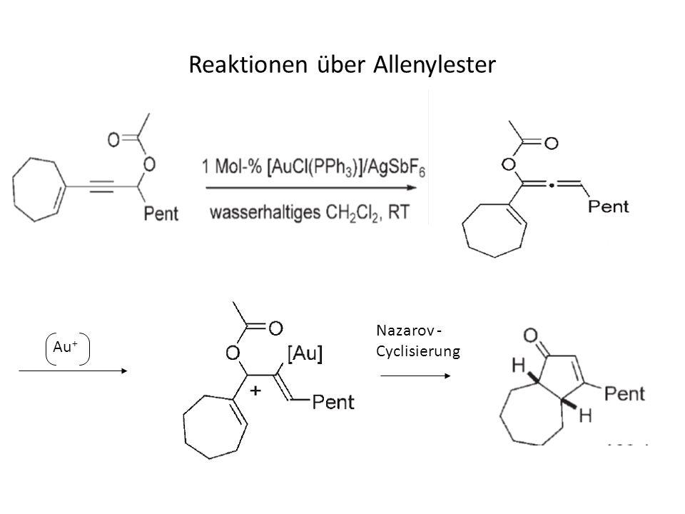 Reaktionen über Allenylester Au + Nazarov - Cyclisierung