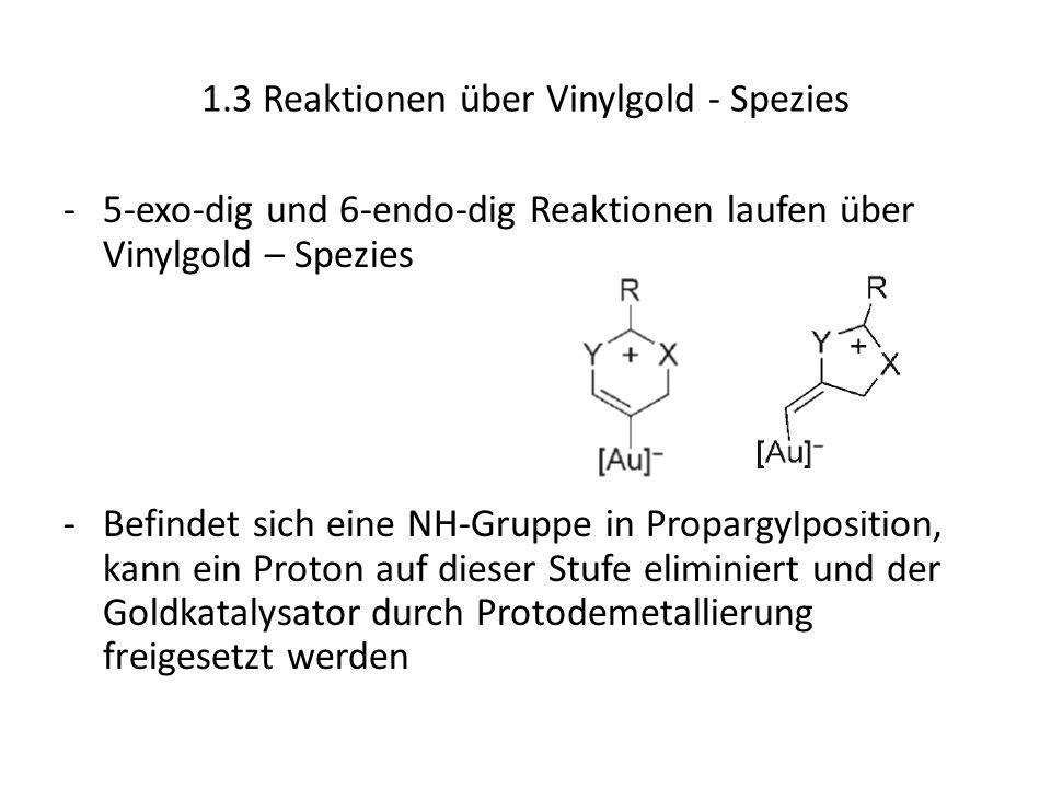 1.3 Reaktionen über Vinylgold - Spezies -5-exo-dig und 6-endo-dig Reaktionen laufen über Vinylgold – Spezies -Befindet sich eine NH-Gruppe in Propargy