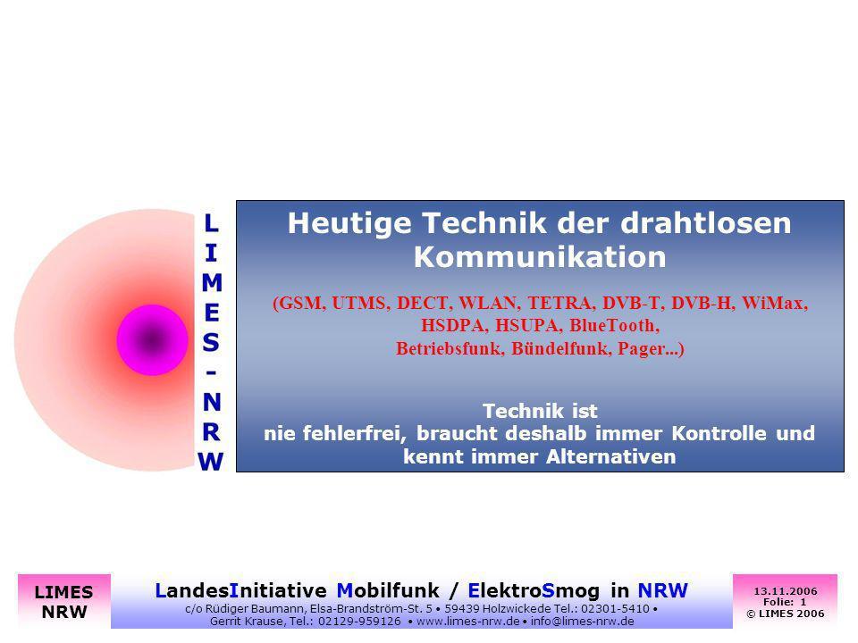 13.11.2006 Folie: 1 © LIMES 2006 LandesInitiative Mobilfunk / ElektroSmog in NRW c/o Rüdiger Baumann, Elsa-Brandström-St. 5 59439 Holzwickede Tel.: 02