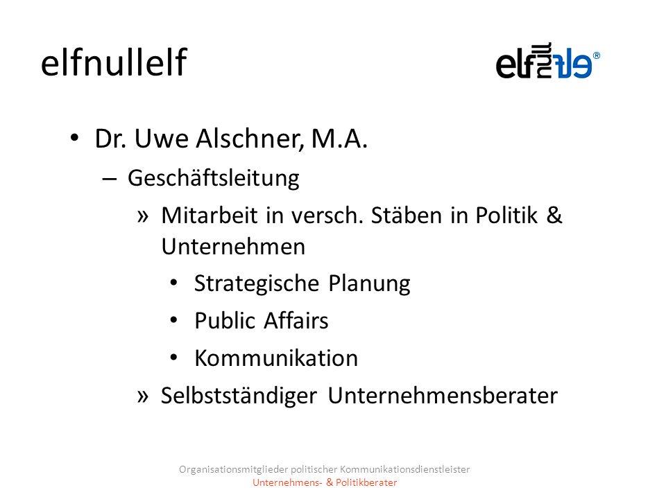 elfnullelf Dr. Uwe Alschner, M.A. – Geschäftsleitung » Mitarbeit in versch. Stäben in Politik & Unternehmen Strategische Planung Public Affairs Kommun