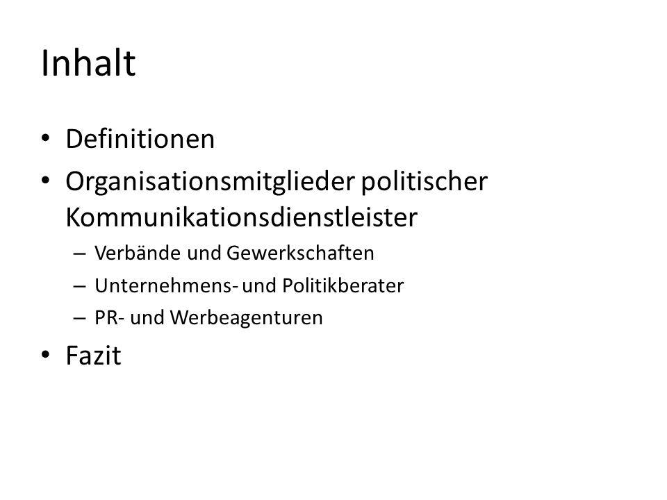 Inhalt Definitionen Organisationsmitglieder politischer Kommunikationsdienstleister – Verbände und Gewerkschaften – Unternehmens- und Politikberater –