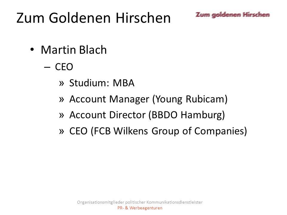 Zum Goldenen Hirschen Martin Blach – CEO » Studium: MBA » Account Manager (Young Rubicam) » Account Director (BBDO Hamburg) » CEO (FCB Wilkens Group o