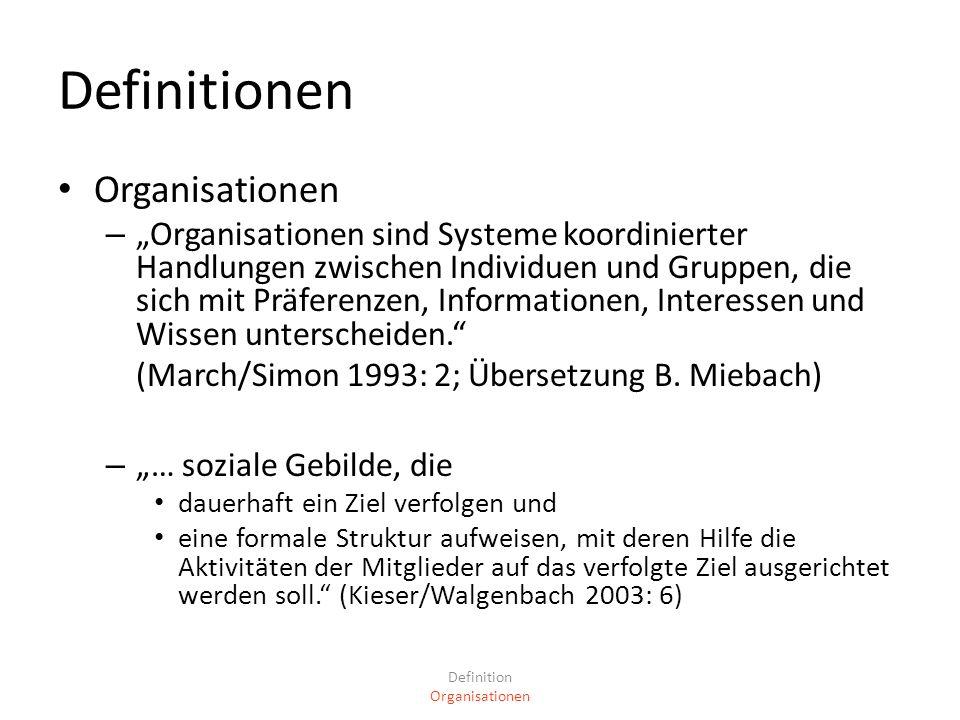 Definitionen Organisationen – Organisationen sind Systeme koordinierter Handlungen zwischen Individuen und Gruppen, die sich mit Präferenzen, Informat
