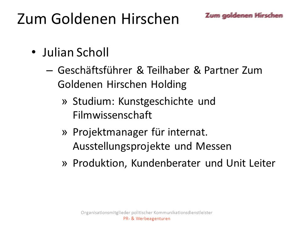 Zum Goldenen Hirschen Julian Scholl – Geschäftsführer & Teilhaber & Partner Zum Goldenen Hirschen Holding » Studium: Kunstgeschichte und Filmwissensch