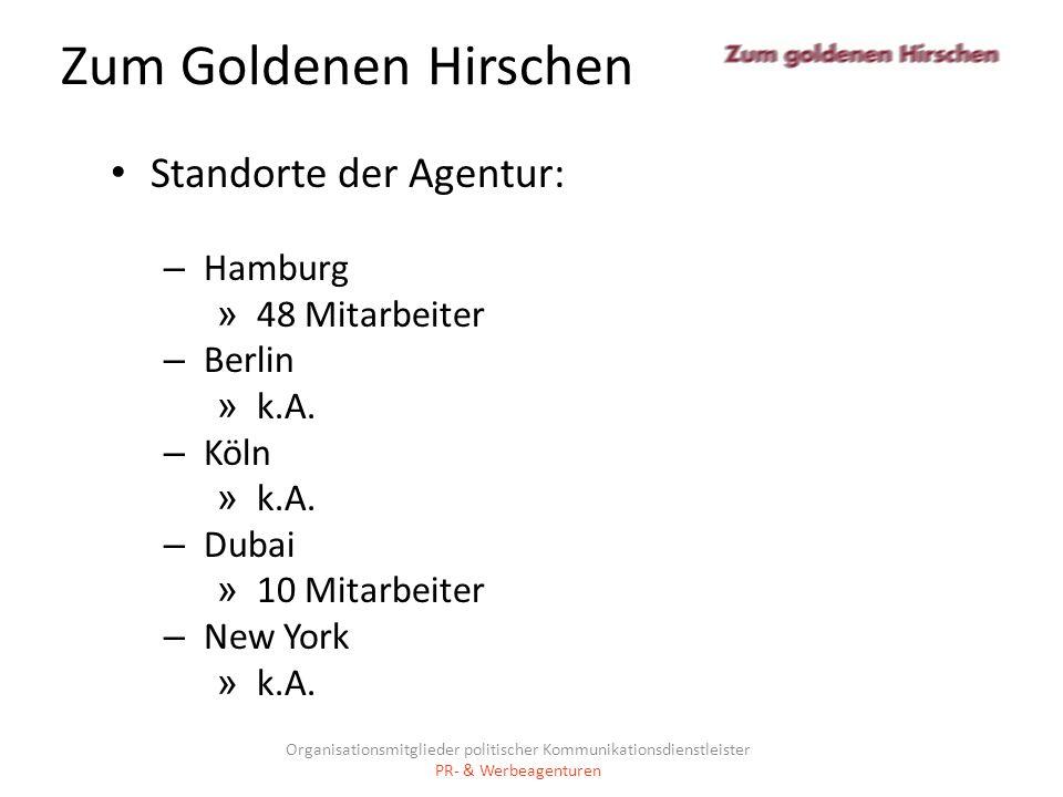 Zum Goldenen Hirschen Standorte der Agentur: – Hamburg » 48 Mitarbeiter – Berlin » k.A. – Köln » k.A. – Dubai » 10 Mitarbeiter – New York » k.A. Organ