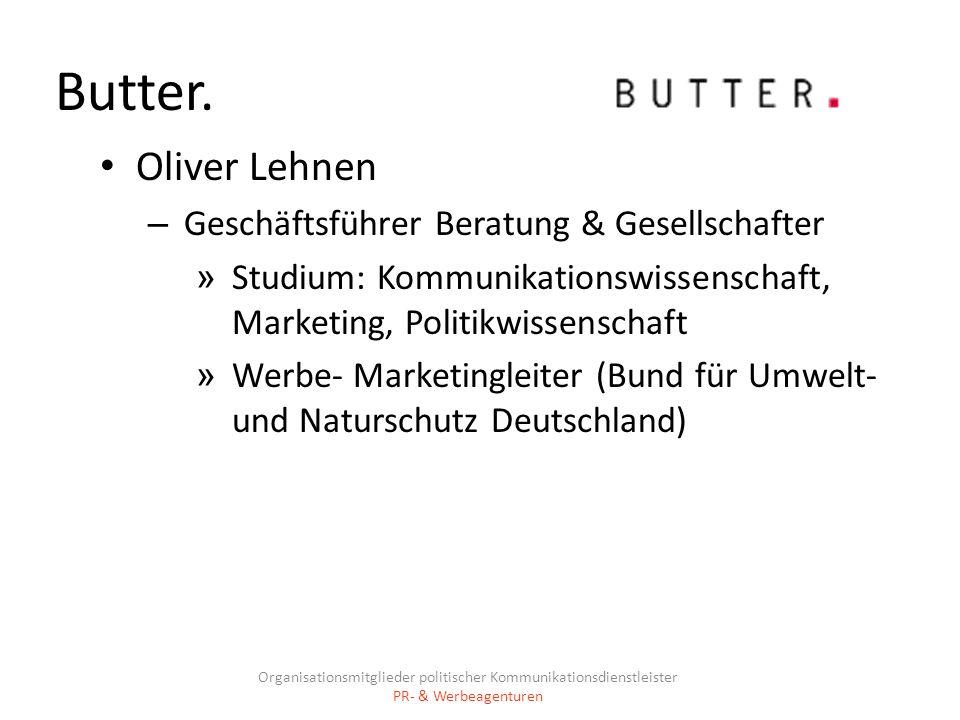 Butter. Oliver Lehnen – Geschäftsführer Beratung & Gesellschafter » Studium: Kommunikationswissenschaft, Marketing, Politikwissenschaft » Werbe- Marke