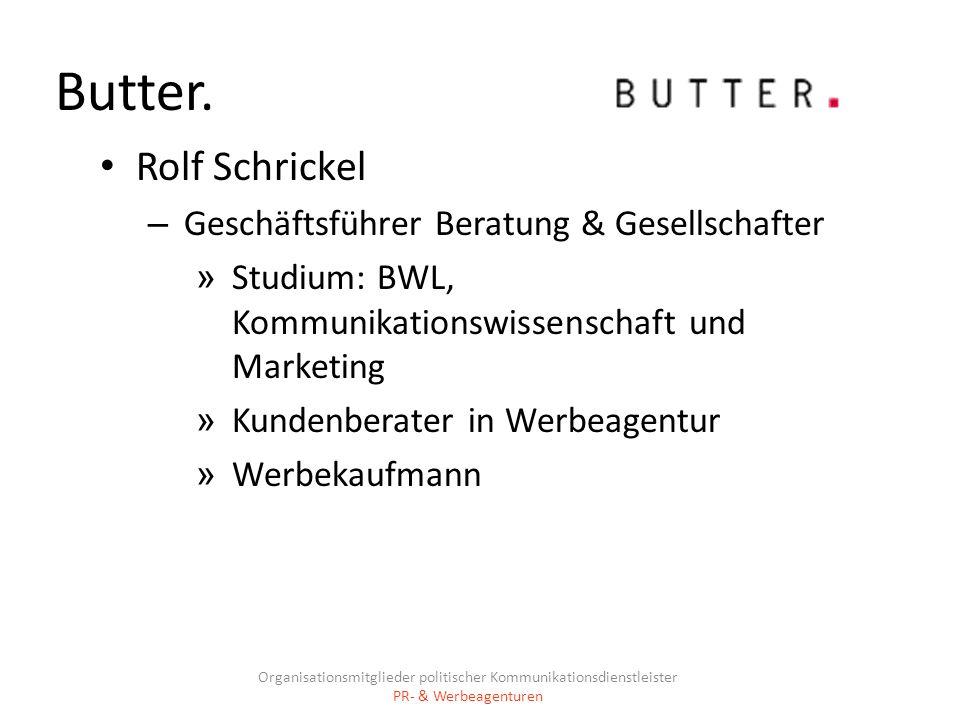 Butter. Rolf Schrickel – Geschäftsführer Beratung & Gesellschafter » Studium: BWL, Kommunikationswissenschaft und Marketing » Kundenberater in Werbeag