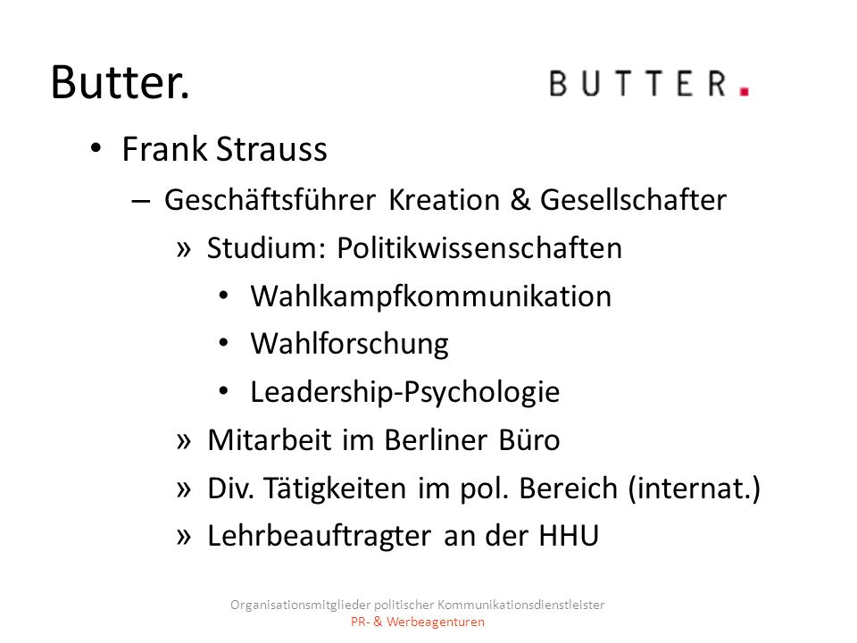 Butter. Frank Strauss – Geschäftsführer Kreation & Gesellschafter » Studium: Politikwissenschaften Wahlkampfkommunikation Wahlforschung Leadership-Psy
