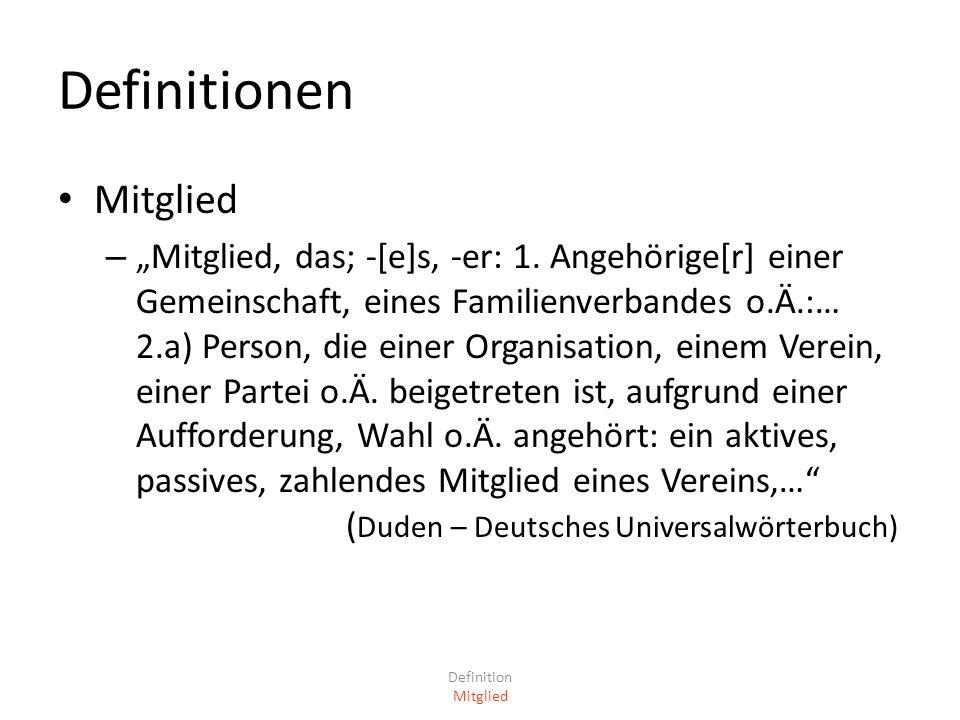 Definitionen Mitglied – Mitglied, das; -[e]s, -er: 1. Angehörige[r] einer Gemeinschaft, eines Familienverbandes o.Ä.:… 2.a) Person, die einer Organisa