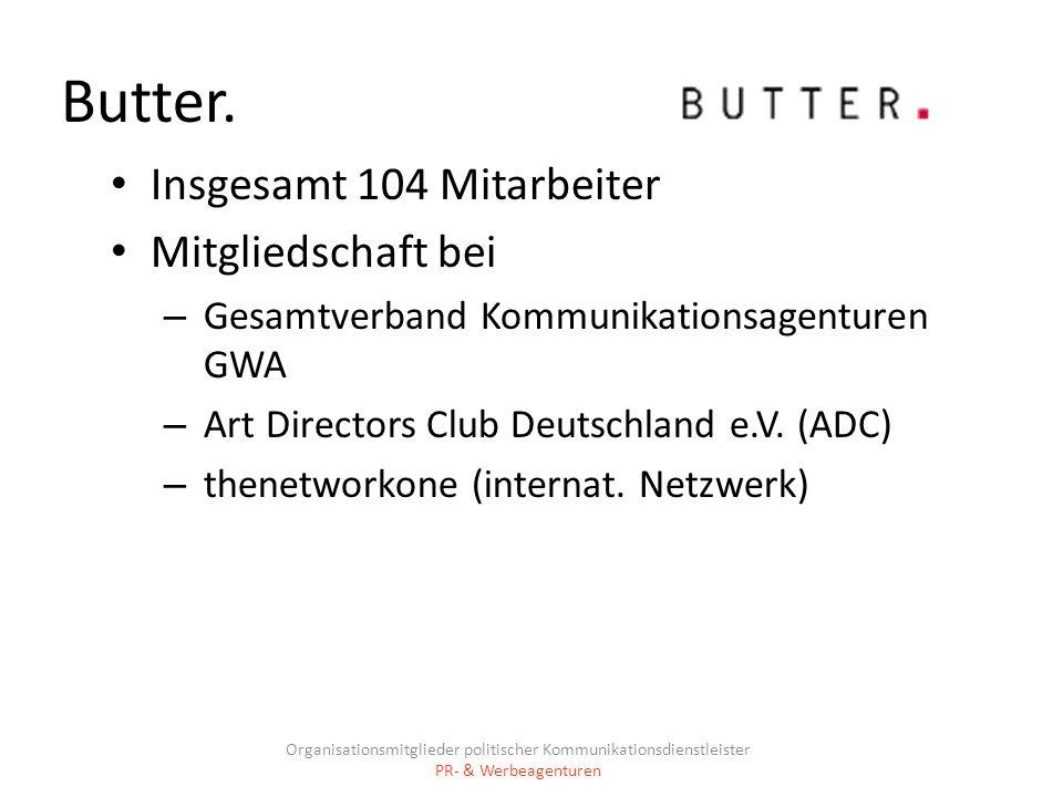 Butter. Insgesamt 104 Mitarbeiter Mitgliedschaft bei – Gesamtverband Kommunikationsagenturen GWA – Art Directors Club Deutschland e.V. (ADC) – thenetw