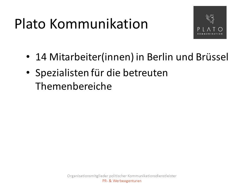 Plato Kommunikation 14 Mitarbeiter(innen) in Berlin und Brüssel Spezialisten für die betreuten Themenbereiche Organisationsmitglieder politischer Komm
