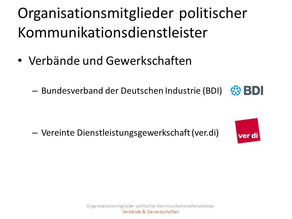 Organisationsmitglieder politischer Kommunikationsdienstleister Verbände und Gewerkschaften – Bundesverband der Deutschen Industrie (BDI) – Vereinte D