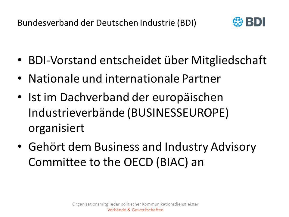 Bundesverband der Deutschen Industrie (BDI) BDI-Vorstand entscheidet über Mitgliedschaft Nationale und internationale Partner Ist im Dachverband der e