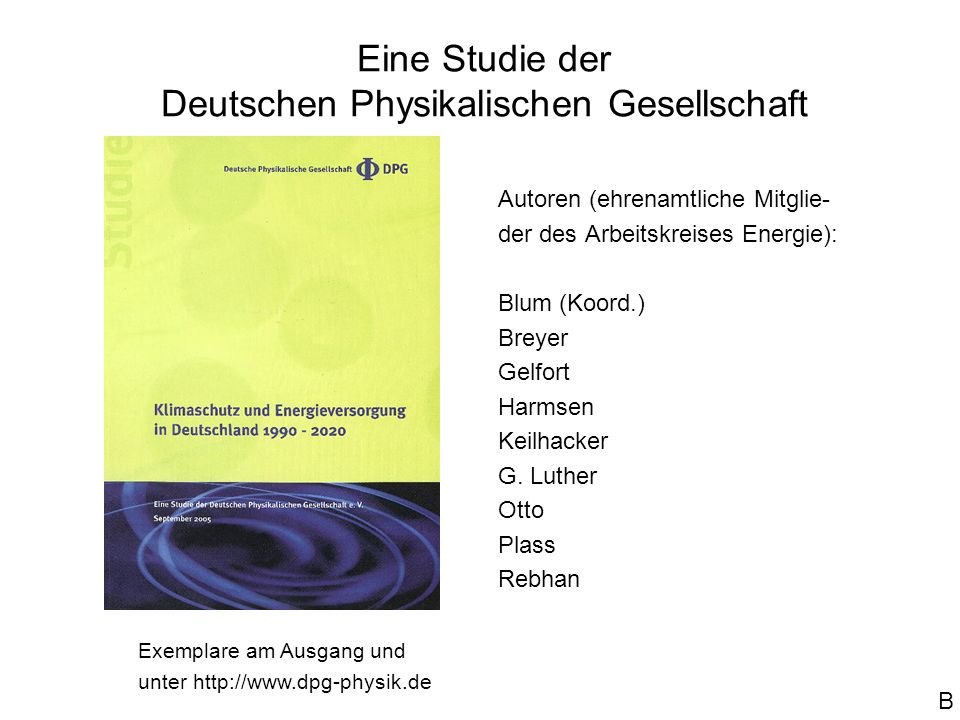 Klimaschutz und Energieversorgung in Deutschland 1990-2020 Studie der Deutschen Physikalischen Gesellschaft vorgestellt von Walter Blum (Koordinator)