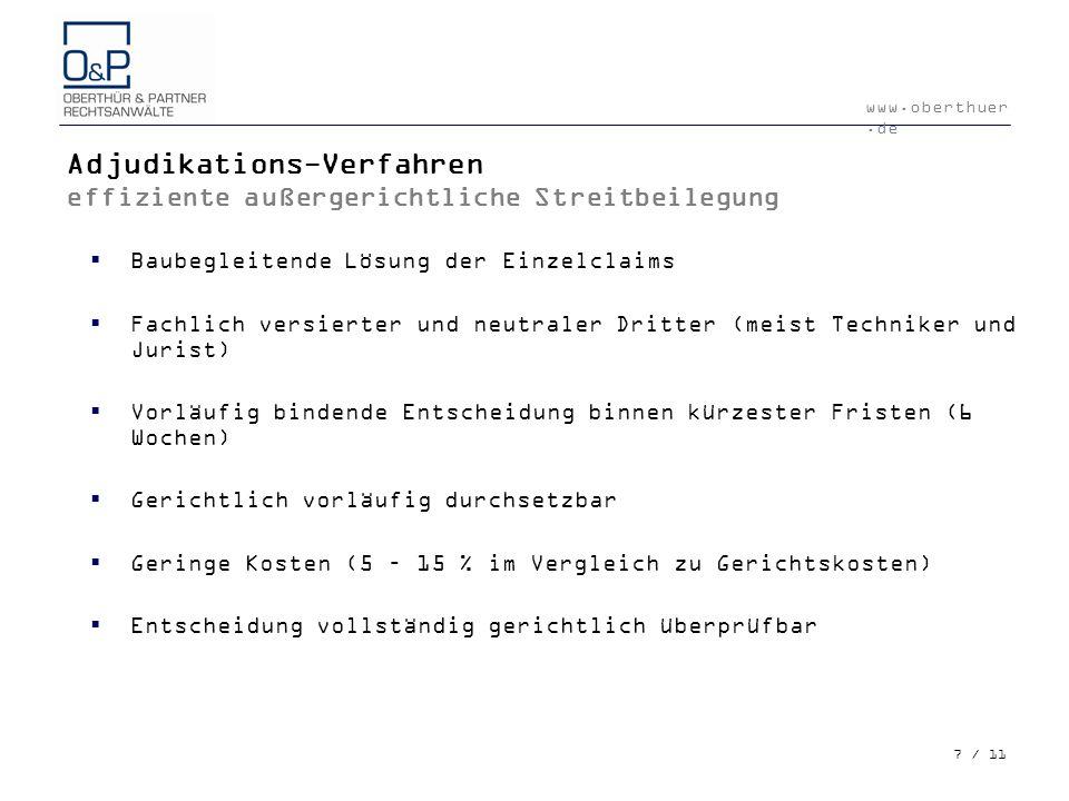 www.oberthuer.de 7 / 11 Adjudikations-Verfahren effiziente außergerichtliche Streitbeilegung Baubegleitende Lösung der Einzelclaims Fachlich versierte