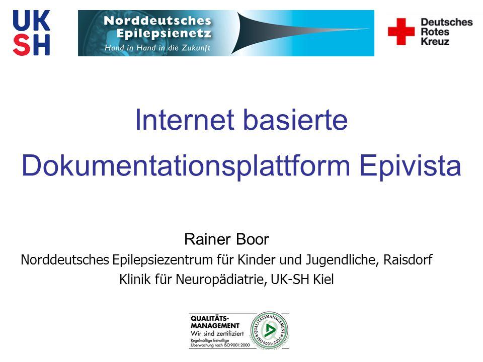 Internet basierte Dokumentationsplattform Epivista Rainer Boor Norddeutsches Epilepsiezentrum für Kinder und Jugendliche, Raisdorf Klinik für Neuropädiatrie, UK-SH Kiel