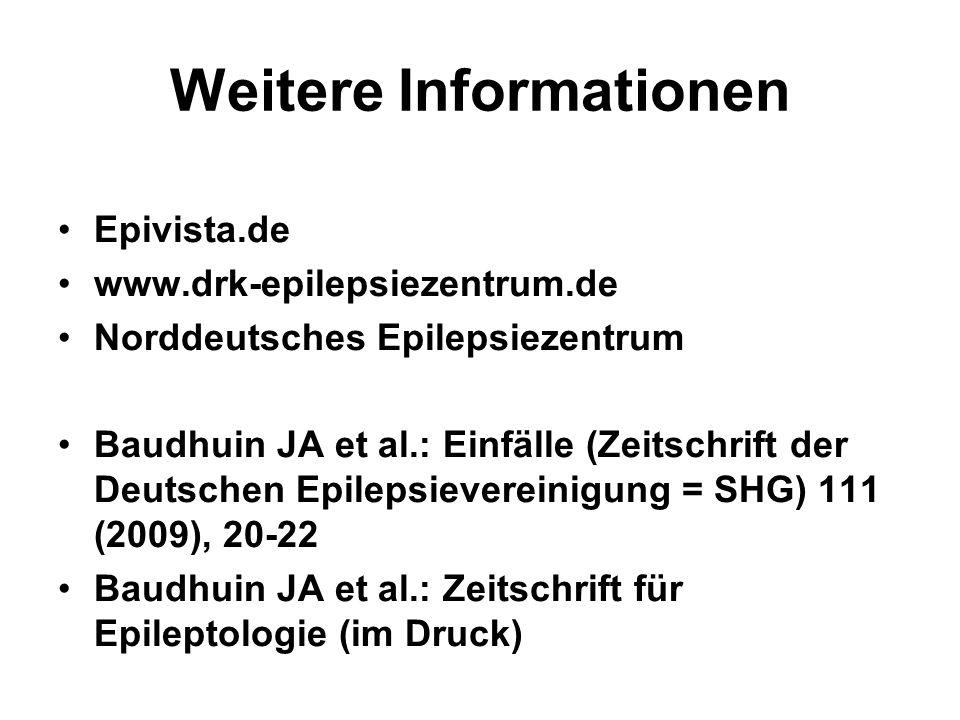 Weitere Informationen Epivista.de www.drk-epilepsiezentrum.de Norddeutsches Epilepsiezentrum Baudhuin JA et al.: Einfälle (Zeitschrift der Deutschen Epilepsievereinigung = SHG) 111 (2009), 20-22 Baudhuin JA et al.: Zeitschrift für Epileptologie (im Druck)