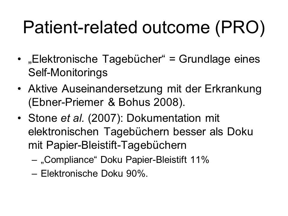 Patient-related outcome (PRO) Elektronische Tagebücher = Grundlage eines Self-Monitorings Aktive Auseinandersetzung mit der Erkrankung (Ebner-Priemer & Bohus 2008).