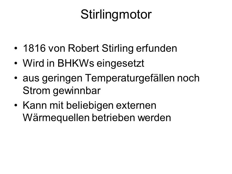 1816 von Robert Stirling erfunden Wird in BHKWs eingesetzt aus geringen Temperaturgefällen noch Strom gewinnbar Kann mit beliebigen externen Wärmequellen betrieben werden