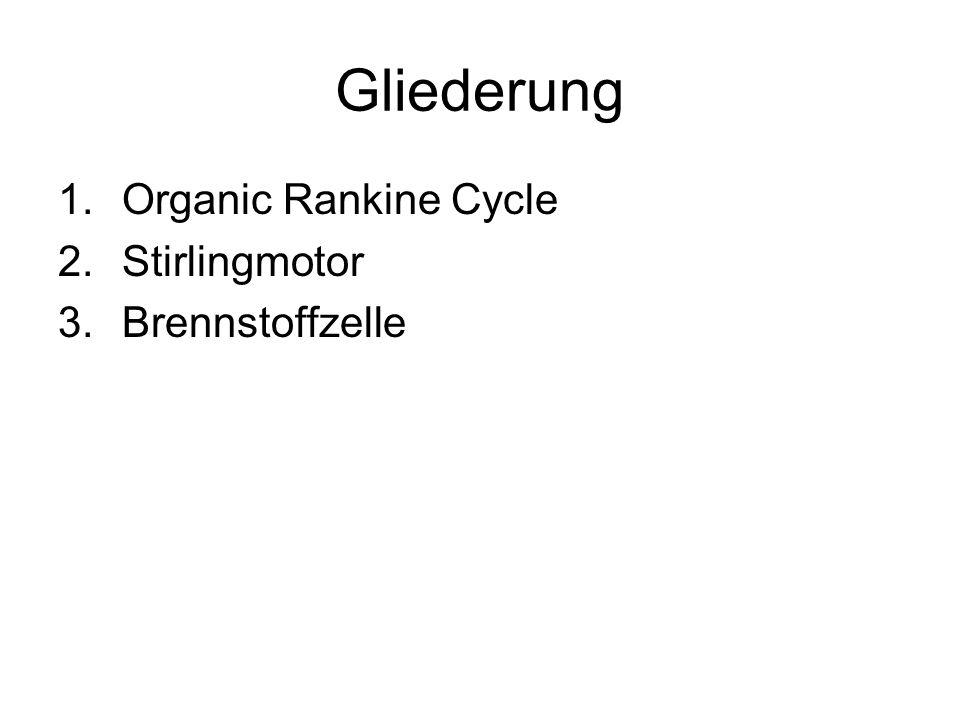 Gliederung 1.Organic Rankine Cycle 2.Stirlingmotor 3.Brennstoffzelle