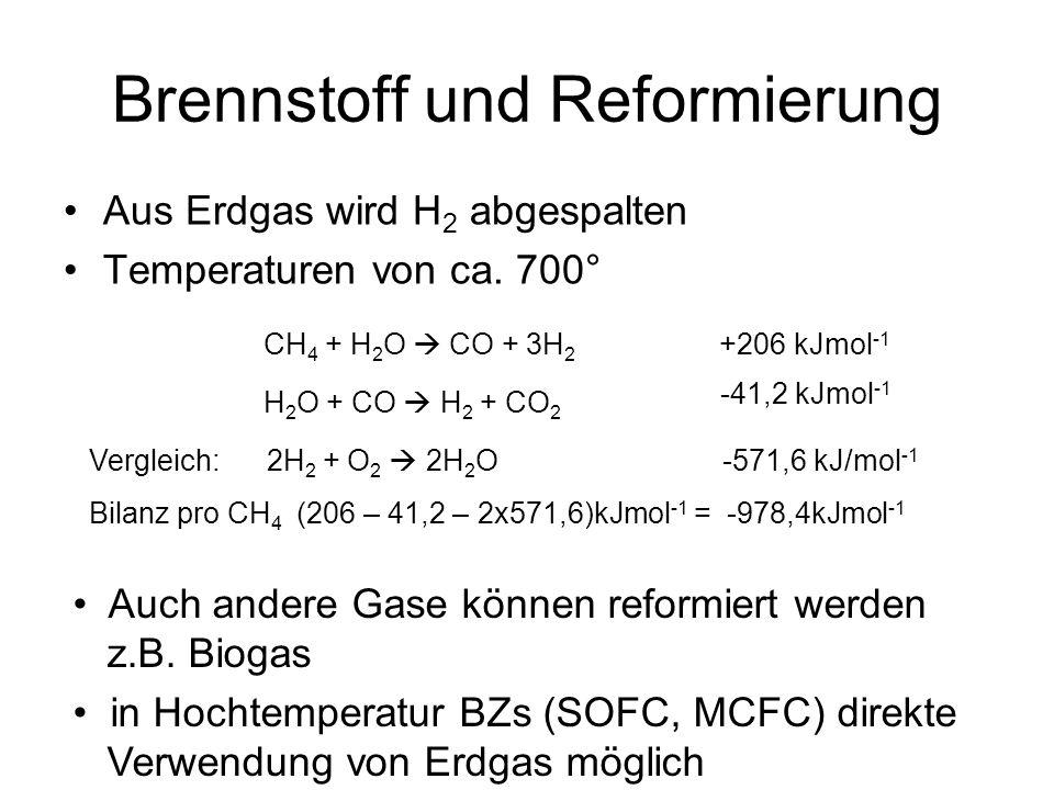 Brennstoff und Reformierung Aus Erdgas wird H 2 abgespalten Temperaturen von ca.