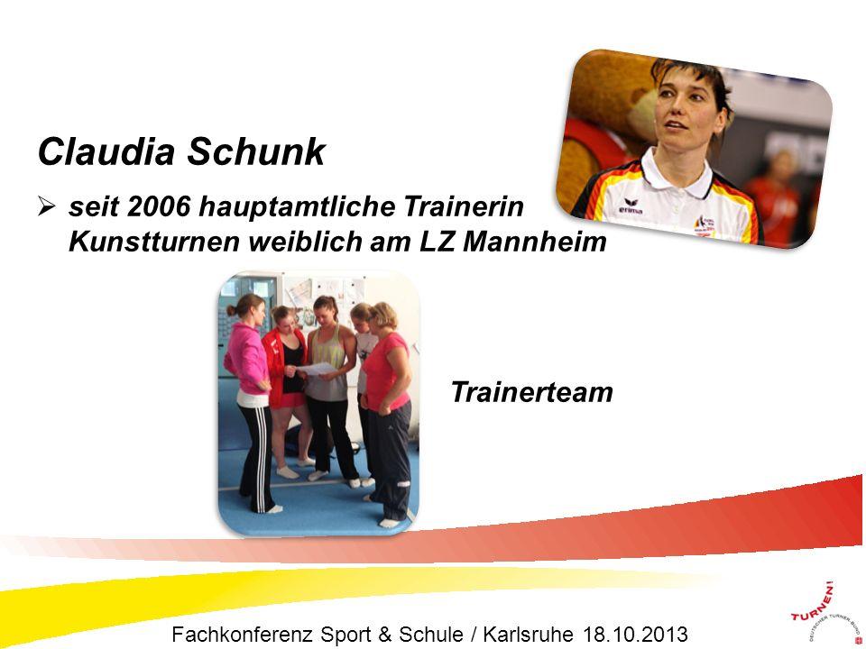 Claudia Schunk seit 2006 hauptamtliche Trainerin Kunstturnen weiblich am LZ Mannheim Trainerteam Fachkonferenz Sport & Schule / Karlsruhe 18.10.2013