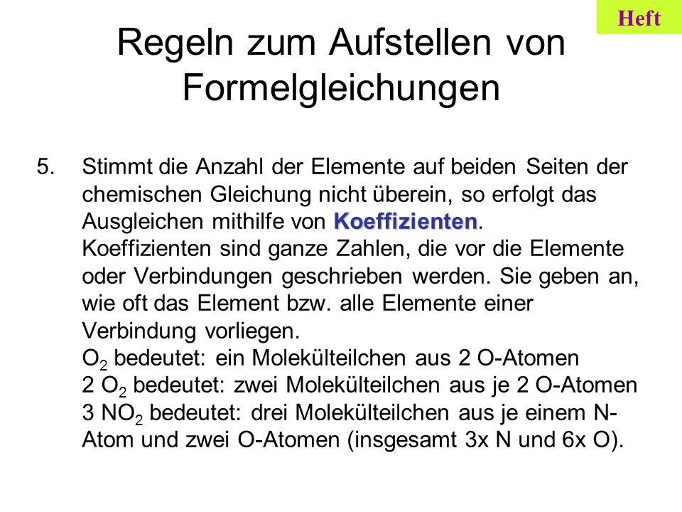 Regeln zum Aufstellen von Formelgleichungen Koeffizienten 5.Stimmt die Anzahl der Elemente auf beiden Seiten der chemischen Gleichung nicht überein, s